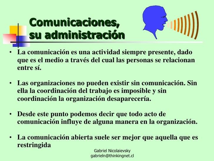 Comunicaciones, su administración<br /><ul><li>La comunicación es una actividad siempre presente, dado que es el medio a t...