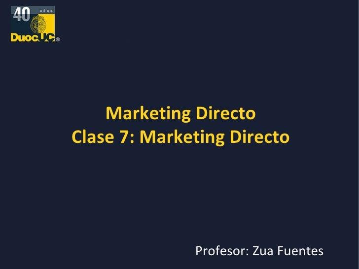 Marketing Directo Clase 7: Marketing Directo Profesor: Zua Fuentes