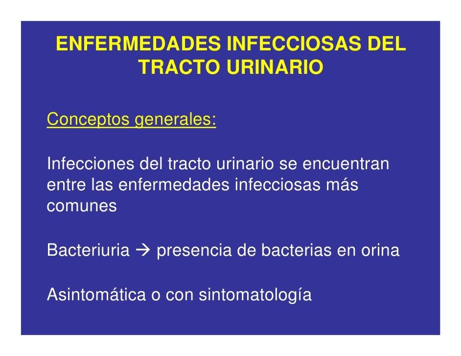 ENFERMEDADES INFECCIOSAS DEL        TRACTO URINARIO  Conceptos generales:  Infecciones del tracto urinario se encuentran e...