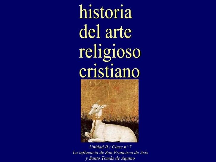 Unidad II / Clase nº 7La influencia de San Francisco de Asís       y Santo Tomás de Aquino