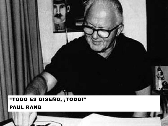 """""""TODO ES DISEÑO, ¡TODO!""""PAUL RAND"""