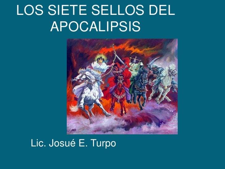 LOS SIETE SELLOS DEL APOCALIPSIS<br />Lic. Josué E. Turpo<br />