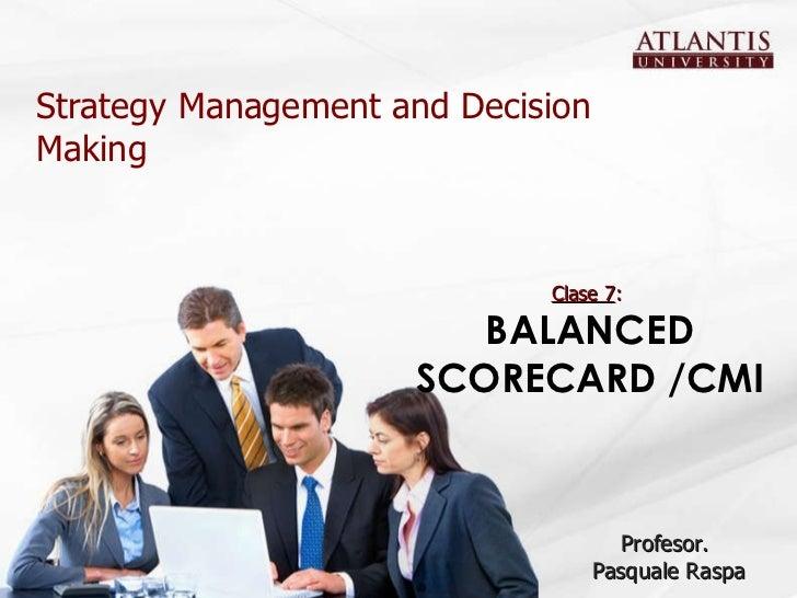 Strategy Management and Decision Making Profesor.  Pasquale Raspa Clase 7 :  BALANCED SCORECARD /CMI