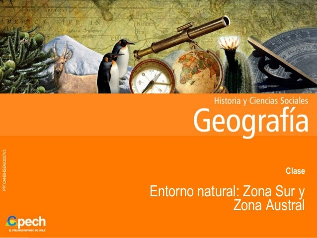 PPTCANSHGEA03007V3ClaseEntorno natural: Zona Sur yZona Austral