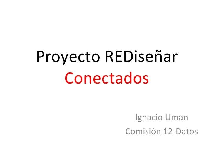 Proyecto REDiseñar Conectados Ignacio Uman Comisión 12-Datos