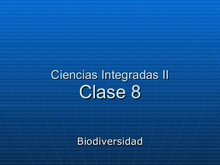 Ciencias Integradas II Clase 8 Biodiversidad