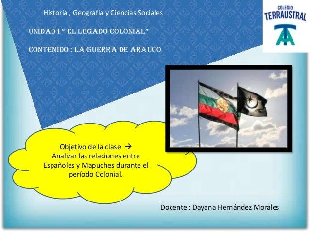 """Historia , Geografía y Ciencias Socialesunidad i """" el legado colonial""""Contenido : la guerra de Arauco       Objetivo de la..."""