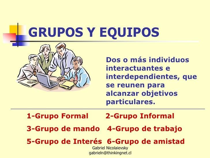 GRUPOS Y EQUIPOS<br />Dos o más individuos interactuantes e interdependientes, que se reunen para alcanzar objetivos parti...