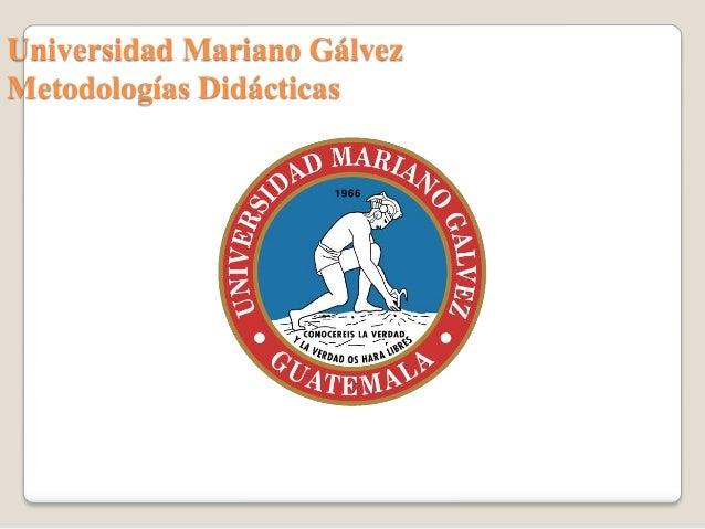 Universidad Mariano Gálvez Metodologías Didácticas