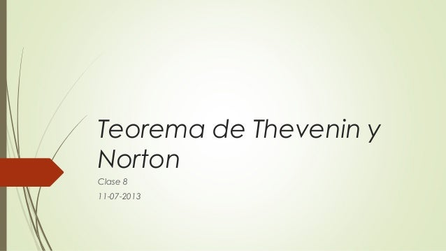 Teorema de Thevenin y Norton Clase 8 11-07-2013