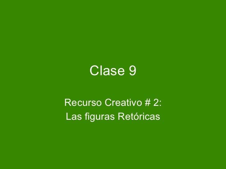 Clase 9 Recurso Creativo # 2: Las figuras Ret óricas