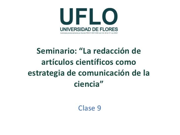 """Seminario: """"La redacción de artículos científicos como estrategia de comunicación de la ciencia"""" Clase 9"""