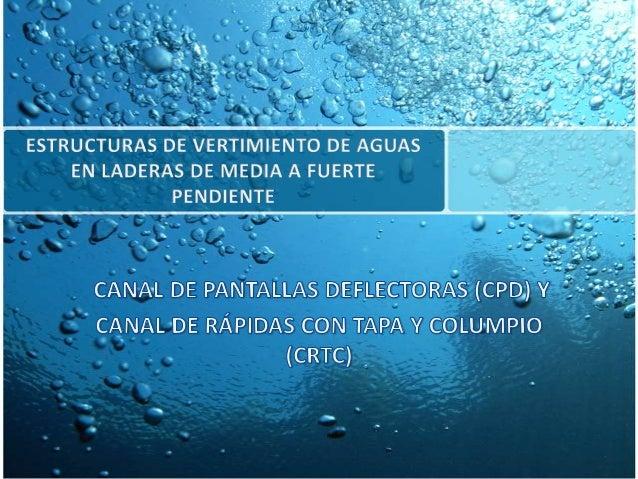 Referencia La teoría y fotografías sobre el diseño de canales provienen del libro Estructuras de vertimiento de aguas en l...