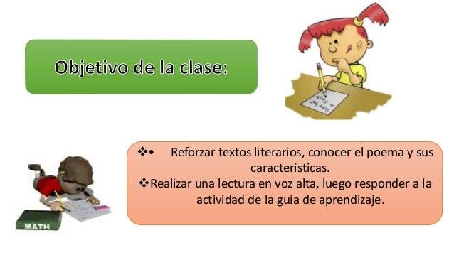 • Reforzar textos literarios, conocer el poema y sus  características.  Realizar una lectura en voz alta, luego responde...