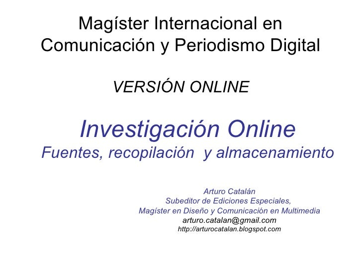 Magíster Internacional en Comunicación y Periodismo Digital VERSIÓN ONLINE Investigación Online Fuentes, recopilación  y a...