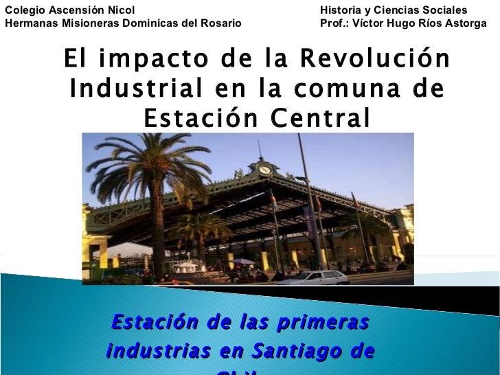Estación de las primeras industrias en Santiago de Chile El impacto de la Revolución Industrial en la comuna de Estación C...
