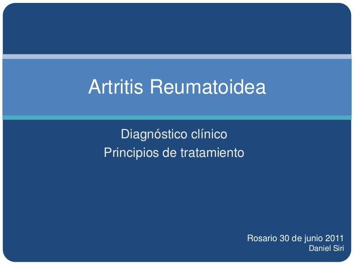 Artritis Reumatoidea<br />Diagnóstico clínico<br />Principios de tratamiento<br />Rosario 30 de junio 2011<br />Daniel Sir...
