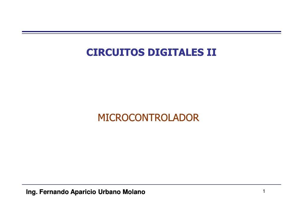 CIRCUITOS DIGITALES II                          MICROCONTROLADOR     Ing. Fernando Aparicio Urbano Molano       1
