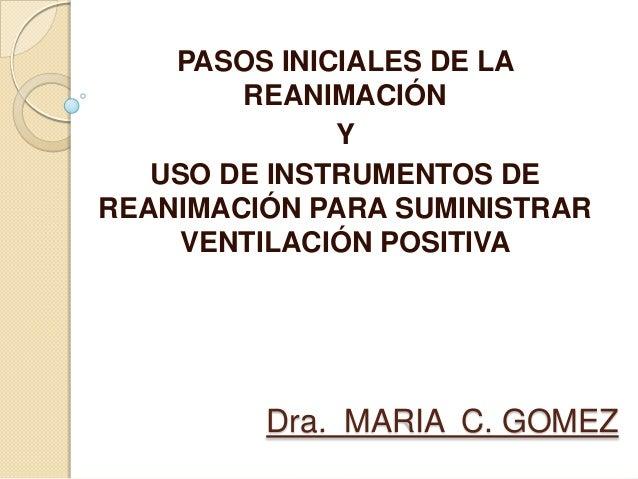 PASOS INICIALES DE LA        REANIMACIÓN              Y   USO DE INSTRUMENTOS DEREANIMACIÓN PARA SUMINISTRAR    VENTILACIÓ...