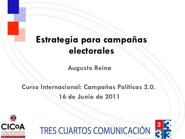 <ul><li>Augusto Reina </li></ul><ul><li>Curso Internacional: Campañas Políticas 2.0.  </li></ul><ul><li>16 de Junio de 201...
