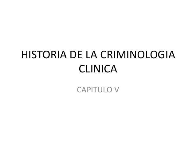 HISTORIA DE LA CRIMINOLOGIA CLINICA CAPITULO V