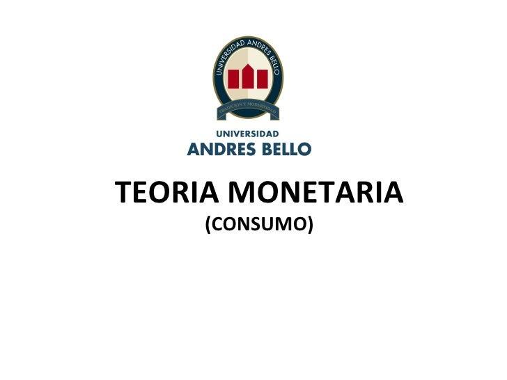 TEORIA MONETARIA    (CONSUMO)