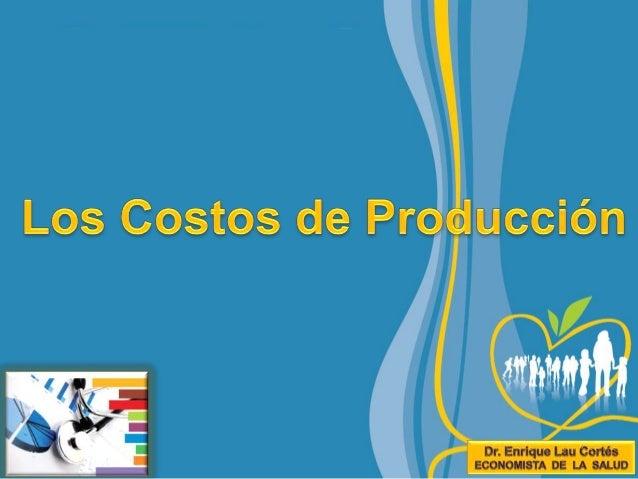 2Los Costos de Producción • En primer lugar, el costo de una cosa es aquello a lo que renunciamos para conseguirla. • Cuan...