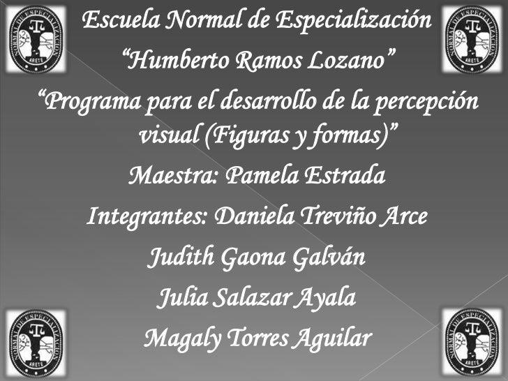 """Escuela Normal de Especialización        """"Humberto Ramos Lozano""""""""Programa para el desarrollo de la percepción          vis..."""