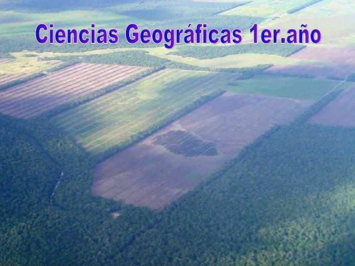 Ciencias Geográficas 1er.año Ciencias Geográficas 1er.año