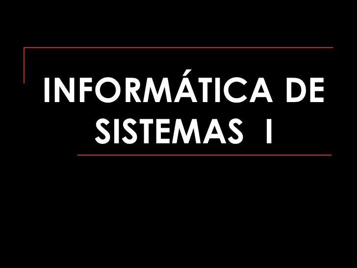 INFORMÁTICA DE SISTEMAS  I