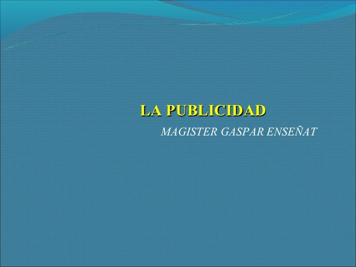 Clasedepublicidadi gaspar-ok1final-090916224627-phpapp01
