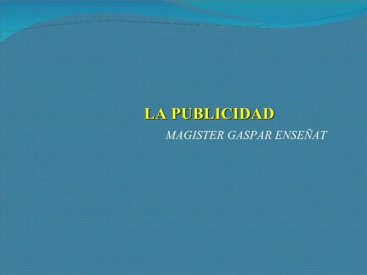 LA PUBLICIDAD MAGISTER GASPAR ENSEÑAT