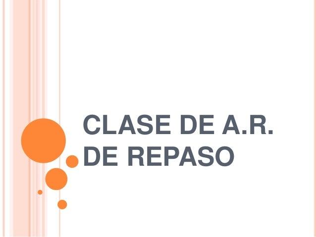 CLASE DE A.R.DE REPASO
