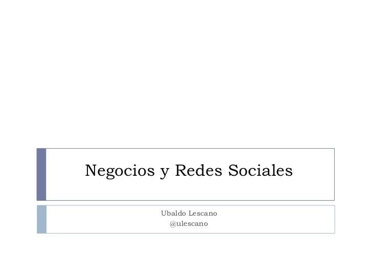 Negocios y Redes Sociales         Ubaldo Lescano           @ulescano