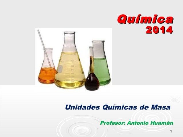 11 QuímicaQuímica 20142014 Unidades Químicas de Masa Profesor: Antonio Huamán