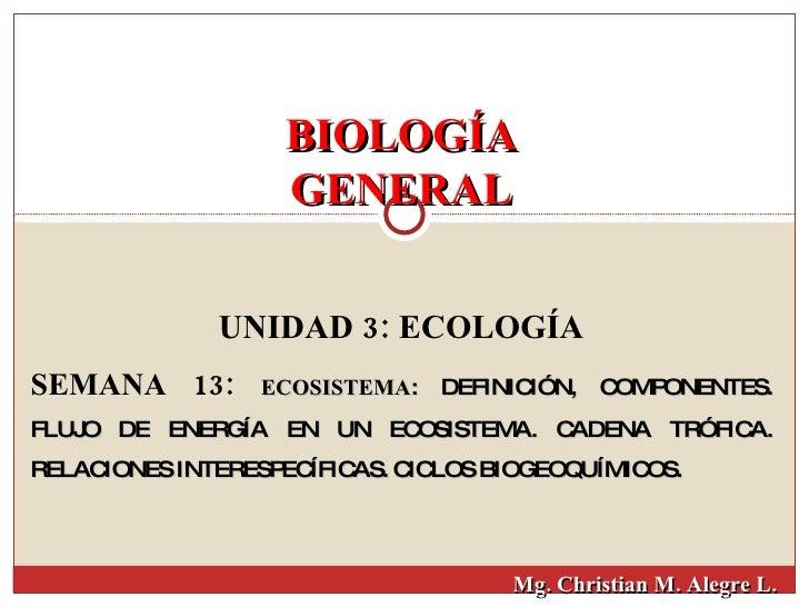BIOLOGÍA GENERAL UNIDAD 3: ECOLOGÍA SEMANA 13:  ECOSISTEMA : DEFINICIÓN, COMPONENTES. FLUJO DE ENERGÍA EN UN ECOSISTEMA. C...