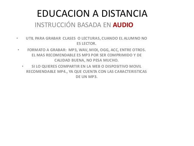 EDUCACION A DISTANCIA INSTRUCCIÓN BASADA EN AUDIO • UTIL PARA GRABAR CLASES O LECTURAS, CUANDO EL ALUMNO NO ES LECTOR. • F...