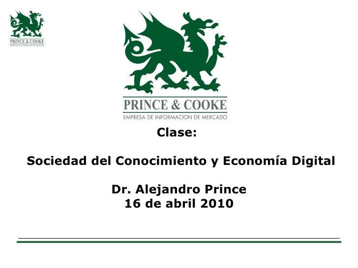 Clase:  Sociedad del Conocimiento y Economía Digital Dr. Alejandro Prince 16 de abril 2010