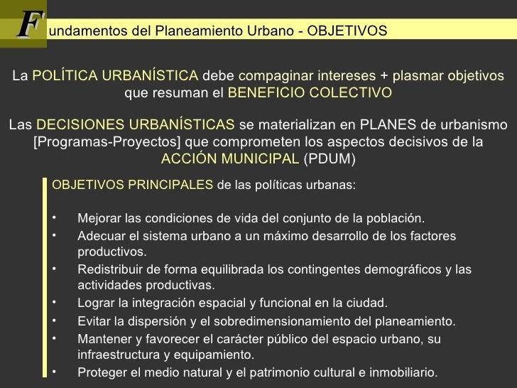 F undamentos del Planeamiento Urbano - OBJETIVOS <ul><li>OBJETIVOS PRINCIPALES  de las políticas urbanas: </li></ul><ul><l...