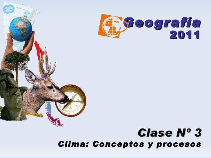 Geografía 2011 Clase Nº 3 Clima: Conceptos y procesos