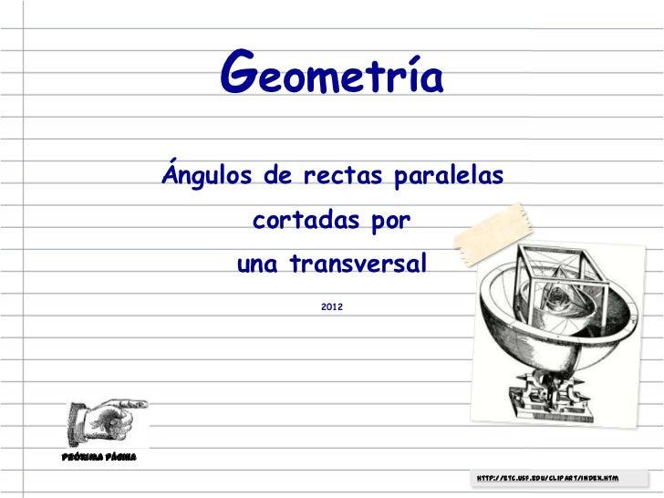 Geometría                 Ángulos de rectas paralelas                        cortadas por                       una transv...
