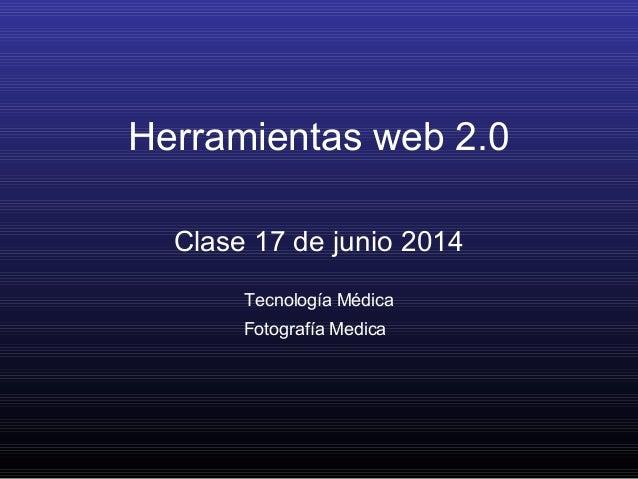 Herramientas web 2.0 Clase 17 de junio 2014 Tecnología Médica Fotografía Medica