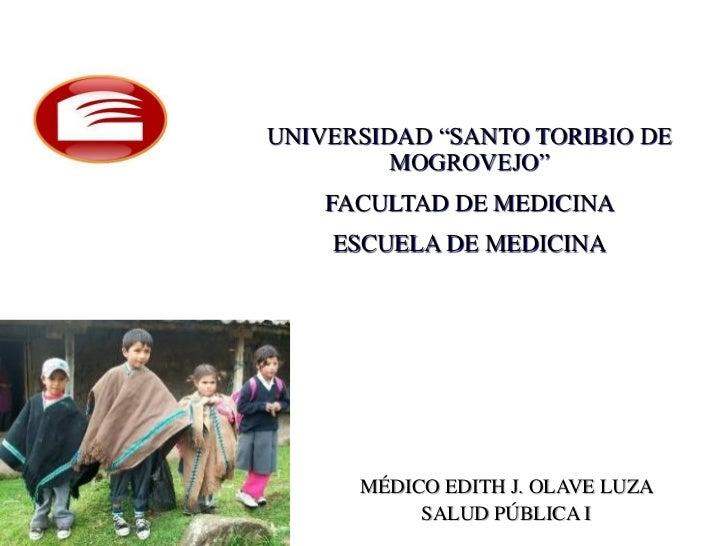 """UNIVERSIDAD """"SANTO TORIBIO DE         MOGROVEJO""""    FACULTAD DE MEDICINA    ESCUELA DE MEDICINA      MÉDICO EDITH J. OLAVE..."""