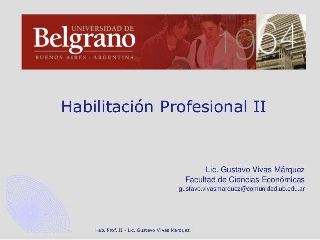 Hab. Prof. II - Lic. Gustavo Vivas Marquez Habilitación Profesional II Lic. Gustavo Vivas Márquez Facultad de Ciencias Eco...