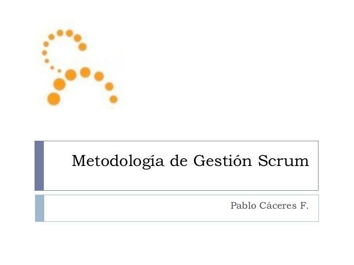 Metodología de Gestión Scrum Pablo Cáceres F.