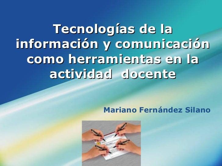 Tecnologías de la información y comunicación como herramientas en la actividad  docente Mariano Fernández Silano