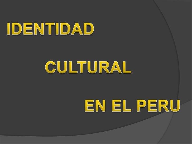 IDENTIDAD<br />                          CULTURAL<br />                EN EL PERU <br />