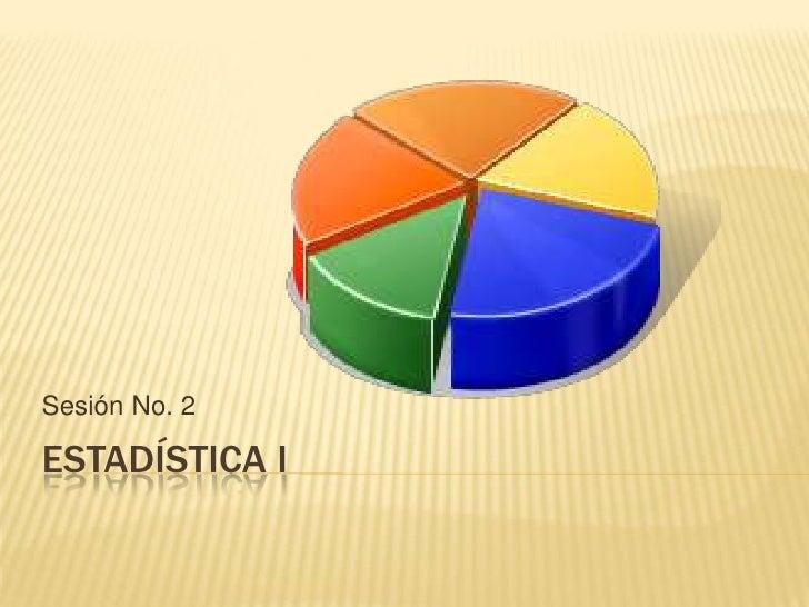 Estadística I<br />Sesión No. 2<br />