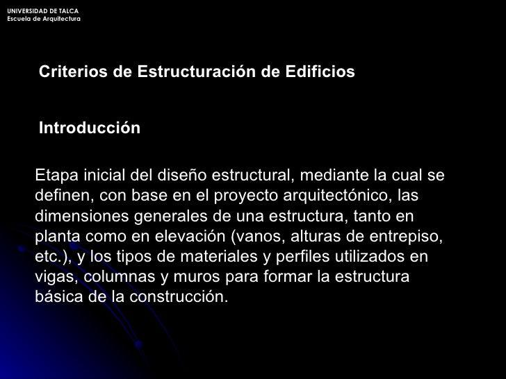 Criterios de Estructuración de Edificios Etapa inicial del diseño estructural, mediante la cual se definen, con base en el...