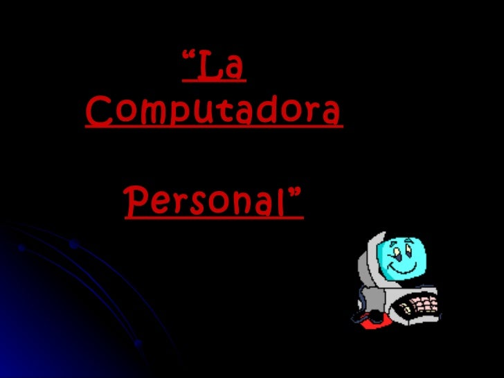 """ La Computadora Personal"""